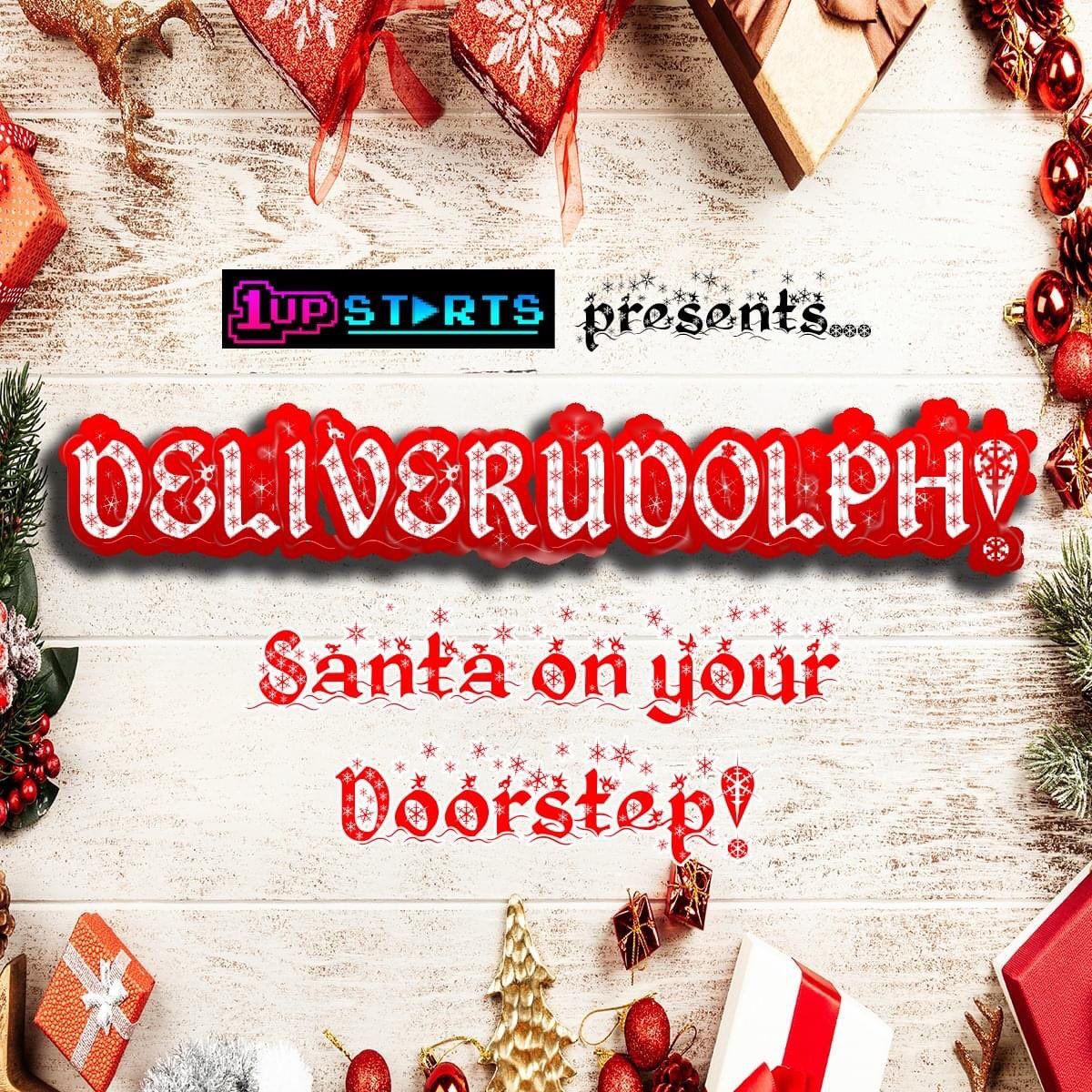 Christmassy image that says 1Upstarts presents DeliveRudolph